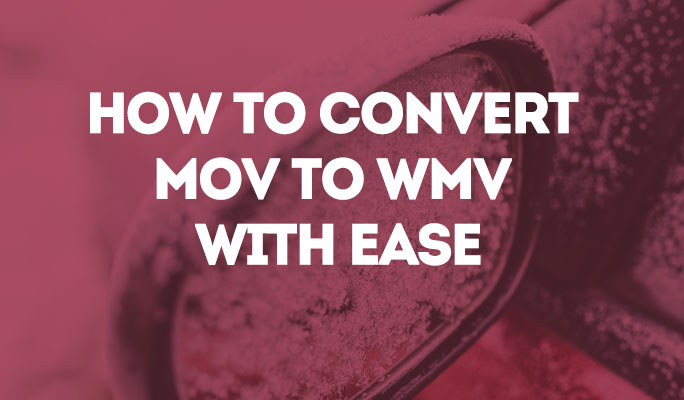 How to Convert MOV to WMV with Ease in Mac/Win (Windows 10 included)