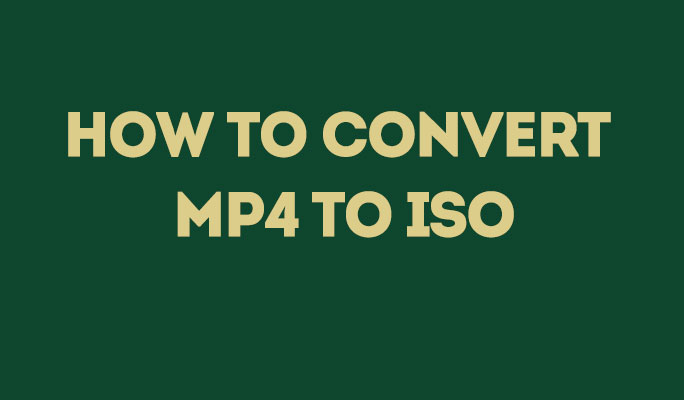 How to Convert MP4 to ISO