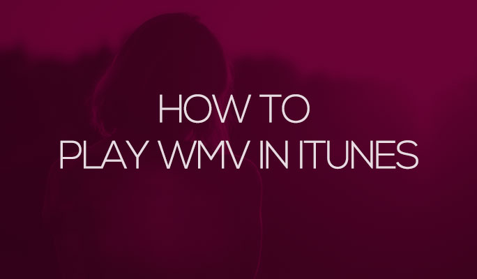 How to Play WMV in iTunes Without Any Hassle