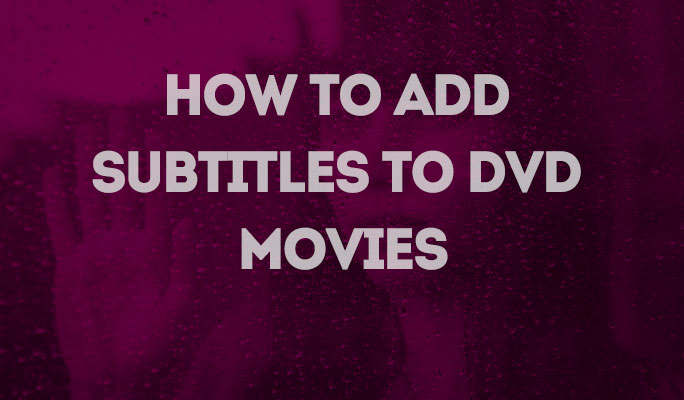 How to Add Subtitles to DVD Movies or Videos in Mac/Win (Windows 10 included)