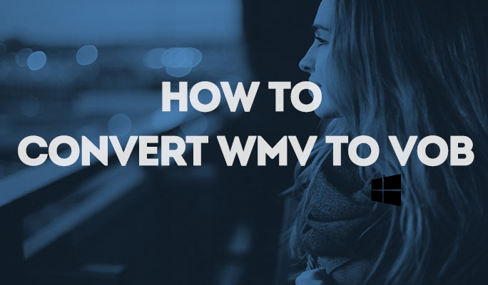 How to Convert WMV to VOB on Windows or Mac Effortlessly